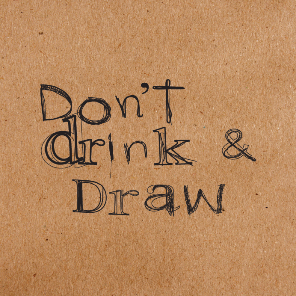 Don't Drink & Draw
